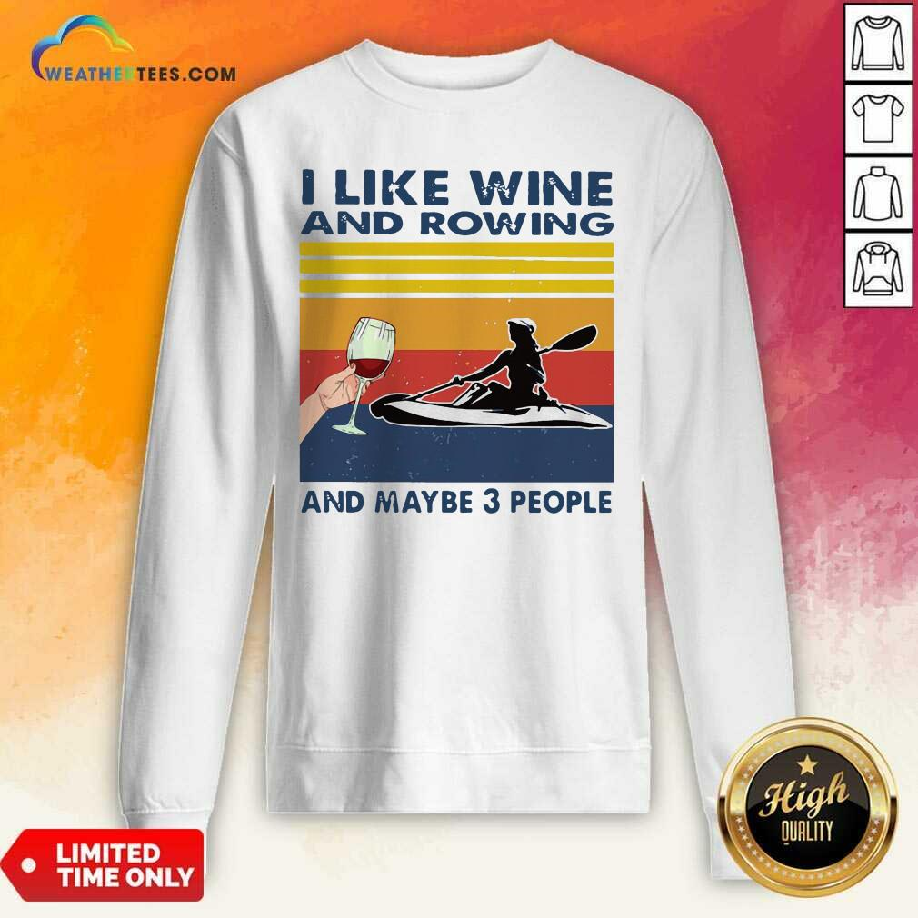 I Like Wine And Rowing And Maybe 3 People Vintage Retro Sweatshirt - Design By Weathertees.com