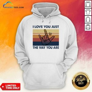 I Love You Just The Way You Are Vintage Retro Hoodie - Design By Weathertees.com
