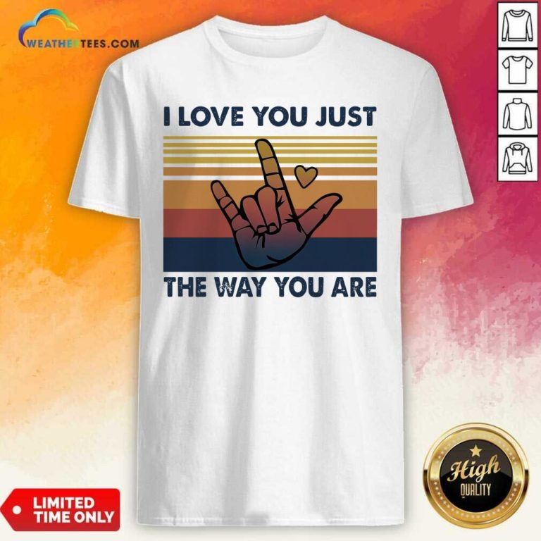 I Love You Just The Way You Are Vintage Retro Shirt - Design By Weathertees.com