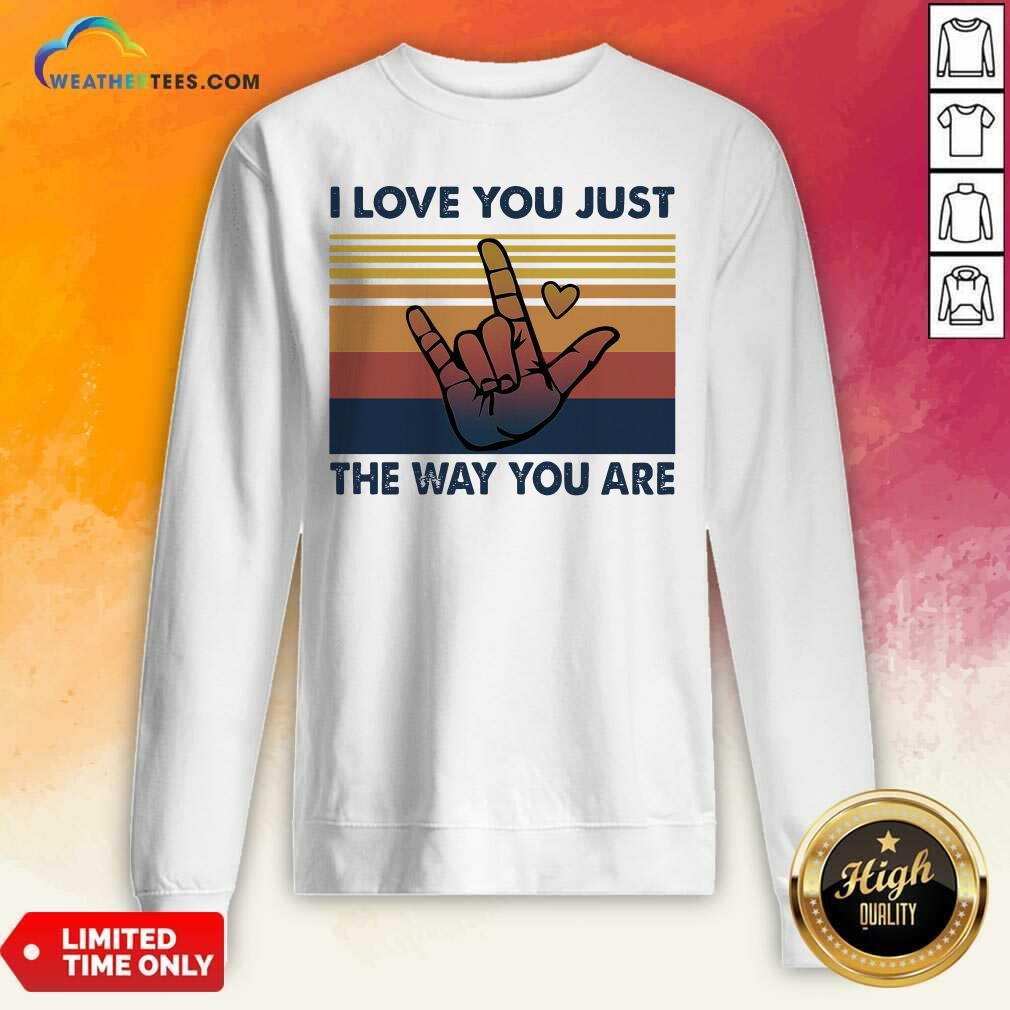 I Love You Just The Way You Are Vintage Retro Sweatshirt - Design By Weathertees.com