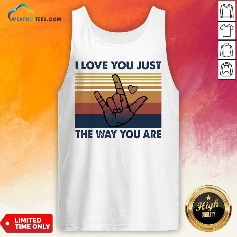 I Love You Just The Way You Are Vintage Retro Tank Top - Design By Weathertees.com