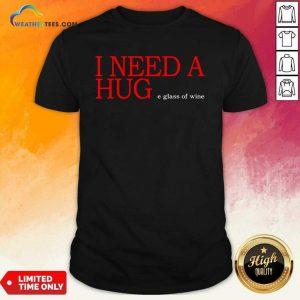 I Need A Huge Glass Of Wine Shirt - Design By Weathertees.com