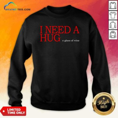 I Need A Huge Glass Of Wine Sweatshirt - Design By Weathertees.com