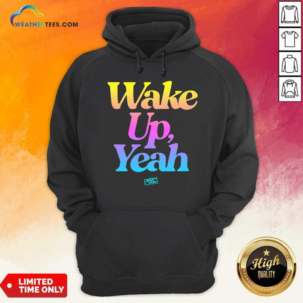 Jersey Shore Wake Up Yeah Hoodie - Design By Weathertees.com