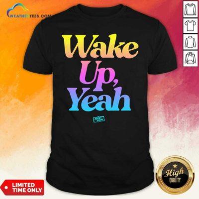 Jersey Shore Wake Up Yeah Shirt - Design By Weathertees.com