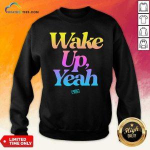 Jersey Shore Wake Up Yeah Sweatshirt - Design By Weathertees.com