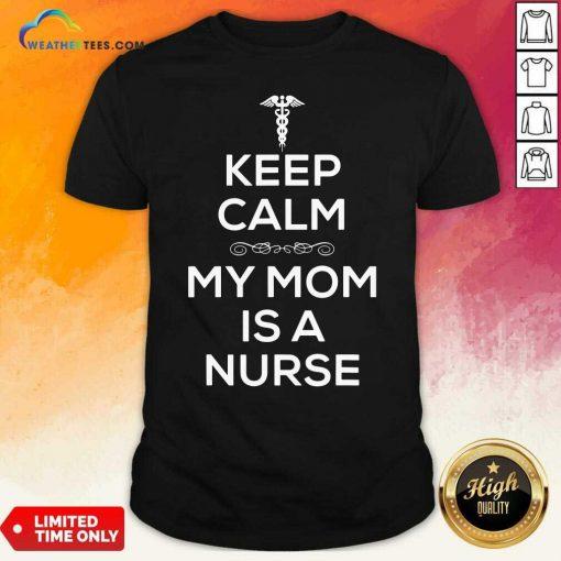 Keep Calm My Mom Is A Nurse Shirt - Design By Weathertees.com