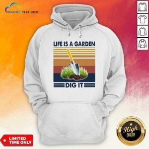 Life Is A Garden Dig It Vintage Retro Hoodie - Design By Weathertees.com
