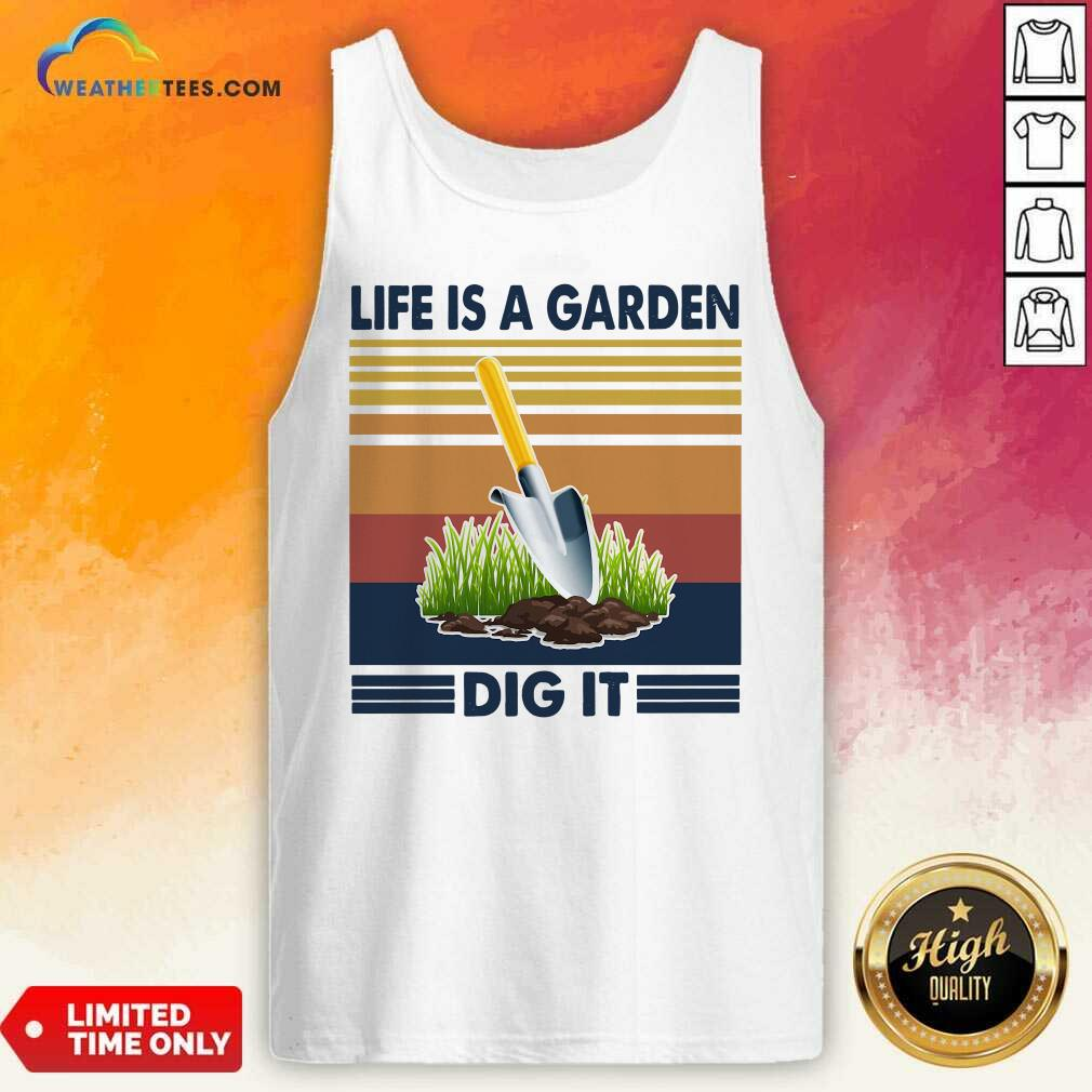 Life Is A Garden Dig It Vintage Retro Tank Top - Design By Weathertees.com