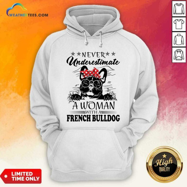 Never Underestimate A Woman With A French Bulldog Hoodie - Design By Weathertees.com