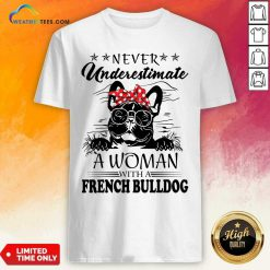 Never Underestimate A Woman With A French Bulldog Shirt - Design By Weathertees.com