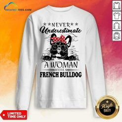 Never Underestimate A Woman With A French Bulldog Sweatshirt - Design By Weathertees.com