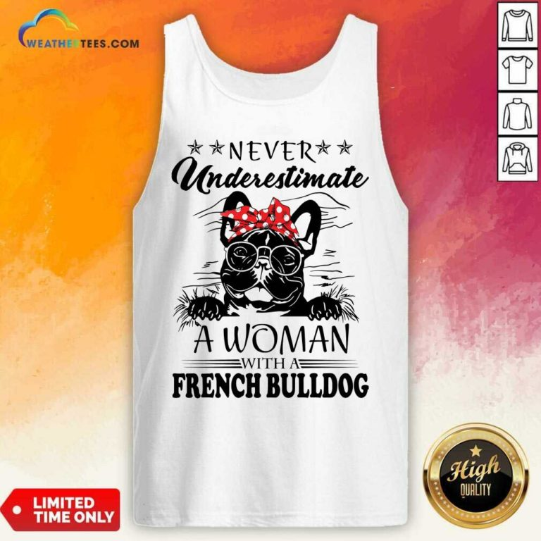 Never Underestimate A Woman With A French Bulldog Tank Top - Design By Weathertees.com
