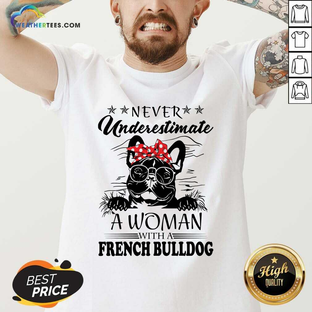 Never Underestimate A Woman With A French Bulldog V-neck - Design By Weathertees.com