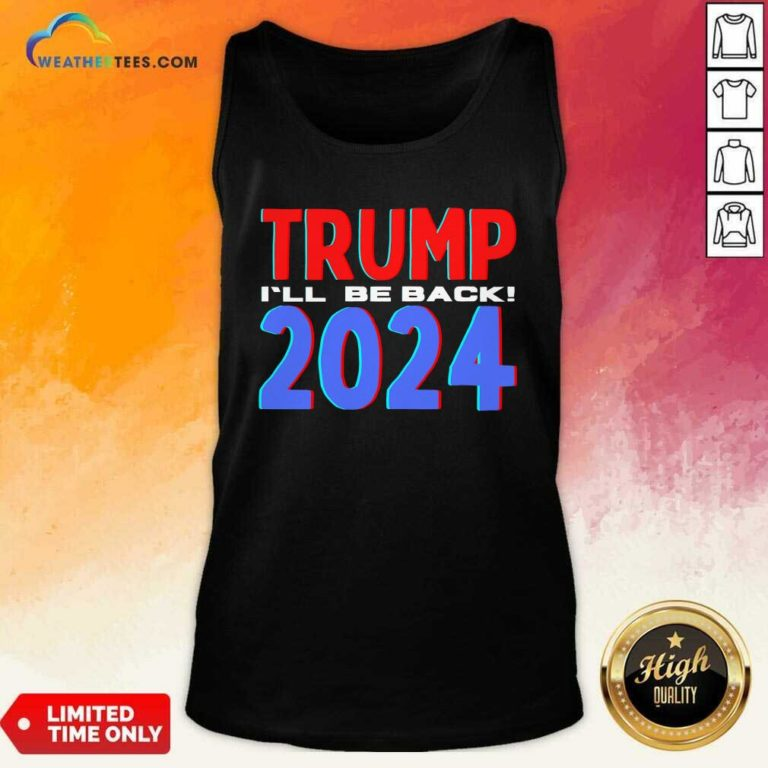 Trump 2024 I'll Be Back 2020 Election Tank Top - Design By Weathertees.com