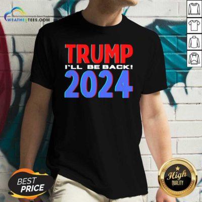 Trump 2024 I'll Be Back 2020 Election V-neck - Design By Weathertees.com