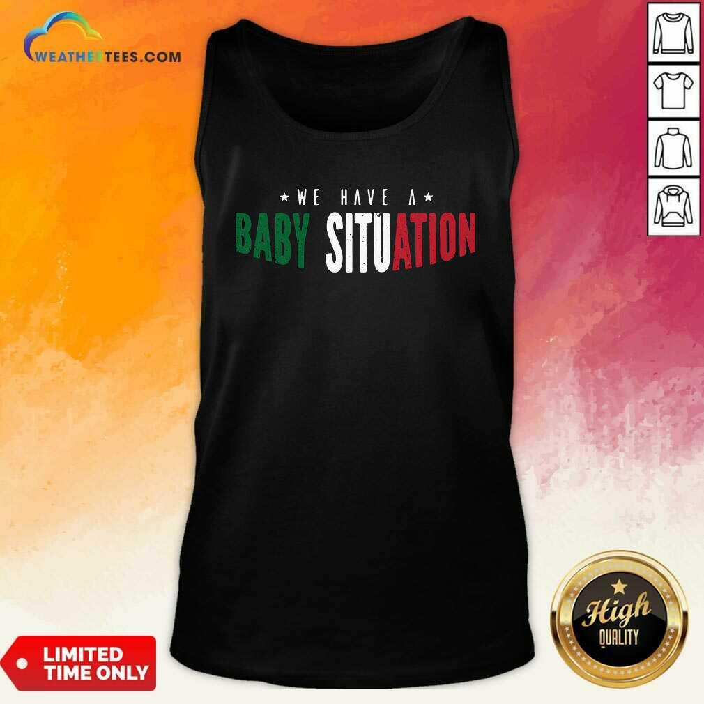 We Have A Baby Situation Tank Top - Design By Weathertees.com