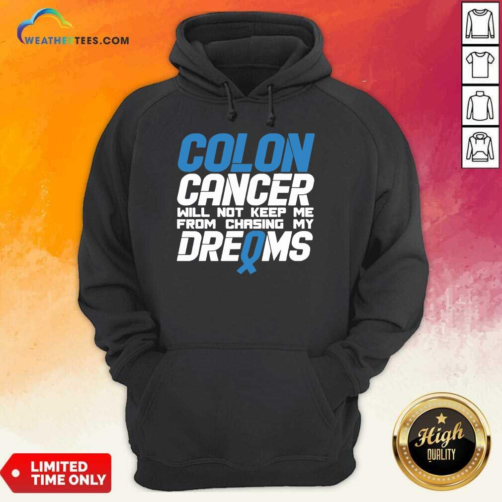 Colon Cancer Will Not Keep Me From Chasing My Dreams Awareness Blue Ribbon Hoodie - Design By Weathertees.com