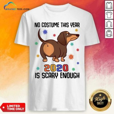 Dachshund No Costume This Year 2020 Is Scary Enough Coronavirus Shirt - Design By Weathertees.com