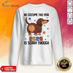 Dachshund No Costume This Year 2020 Is Scary Enough Coronavirus Sweatshirt - Design By Weathertees.com