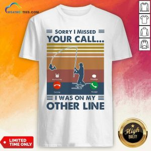 Fishing Sorry I Missed Your Call I Was On My Other Line Vintage Retro Shirt - Design By Weathertees.com
