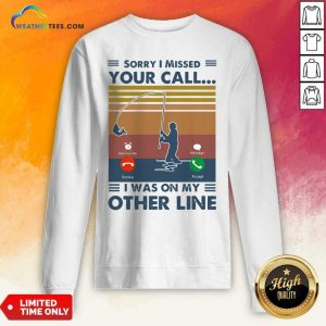 Fishing Sorry I Missed Your Call I Was On My Other Line Vintage Retro Sweatshirt - Design By Weathertees.com