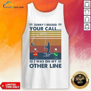 Fishing Sorry I Missed Your Call I Was On My Other Line Vintage Retro Tank Top - Design By Weathertees.com