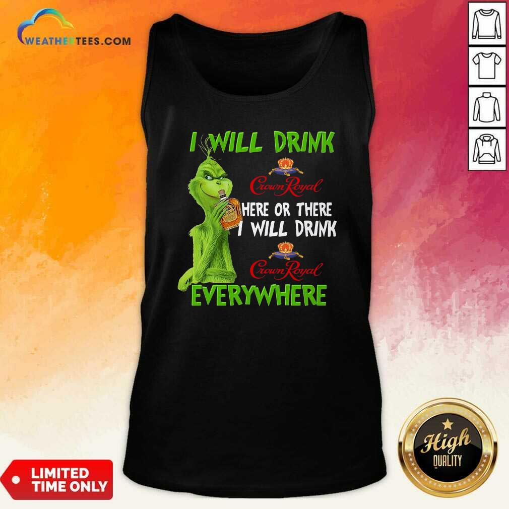 Grinch I Will Drink Crown Royal Here Or There I Will Drink Everywhere Tank Top - Design By Weathertees.com
