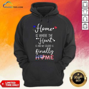 Home Is Where The Heart Is And My Soldier Is Finally Home American Flag Hoodie - Design By Weathertees.com