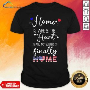 Home Is Where The Heart Is And My Soldier Is Finally Home American Flag Shirt - Design By Weathertees.com