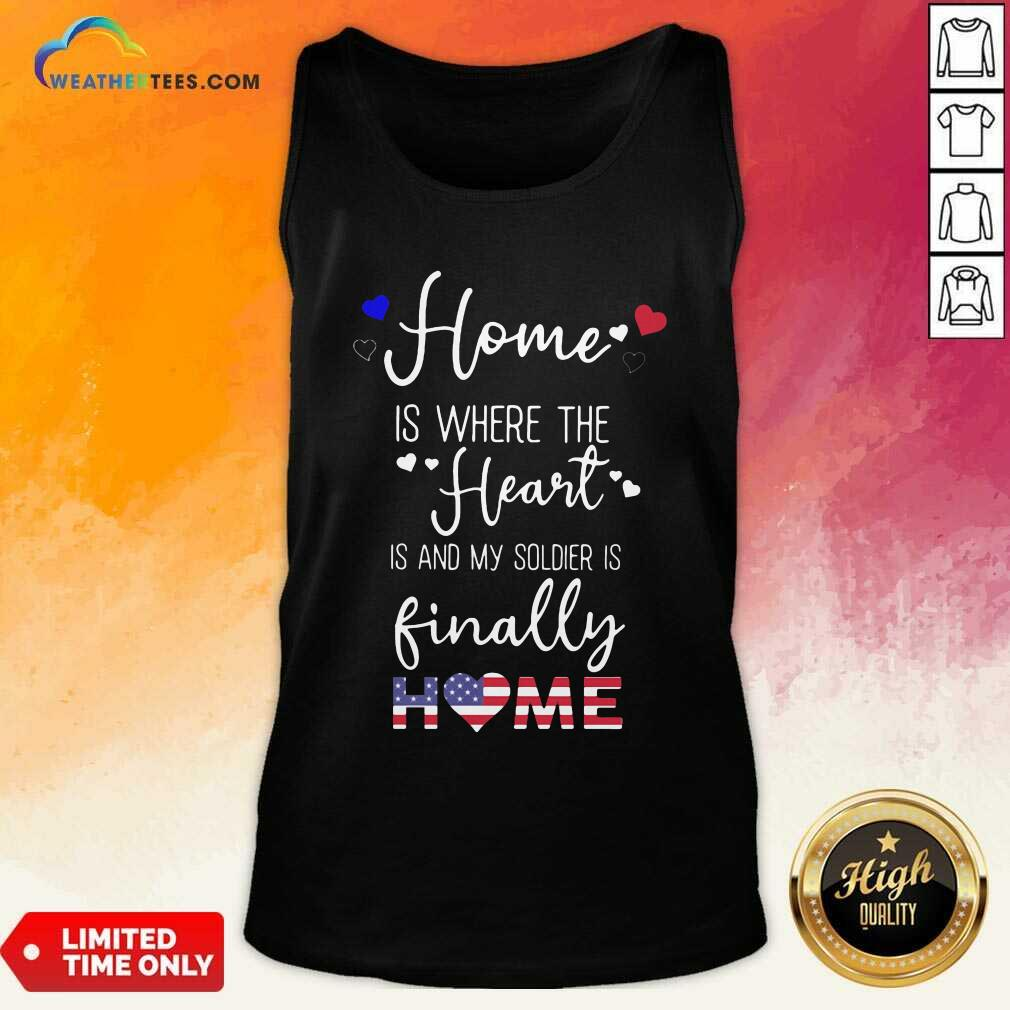 Home Is Where The Heart Is And My Soldier Is Finally Home American Flag Tank Top - Design By Weathertees.com