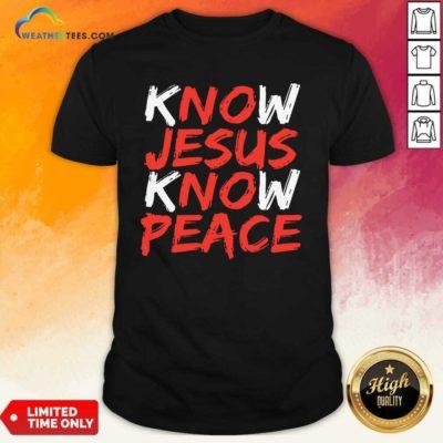 Know Jesus Know Peace Shirt - Design By Weathertees.com