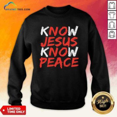 Know Jesus Know Peace Sweatshirt - Design By Weathertees.com