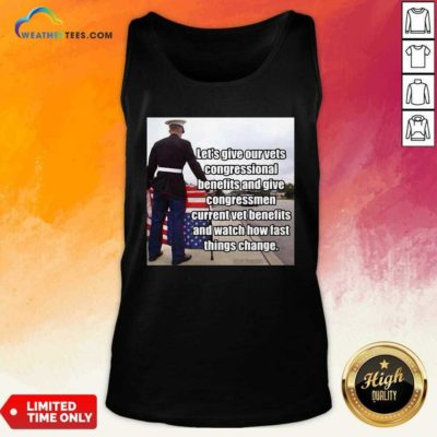 Let's Give Out Vets Congressional Benefits And Give Congressmen Current Vet Benefits Tank Top - Design By Weathertees.com
