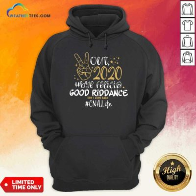 Out 2020 Bye Felicia Good Riddance Don't Come Back CNA Life Hoodie - Design By Weathertees.com