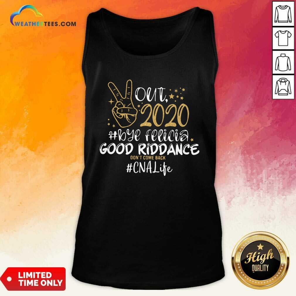 Out 2020 Bye Felicia Good Riddance Don't Come Back CNA Life Tank Top - Design By Weathertees.com