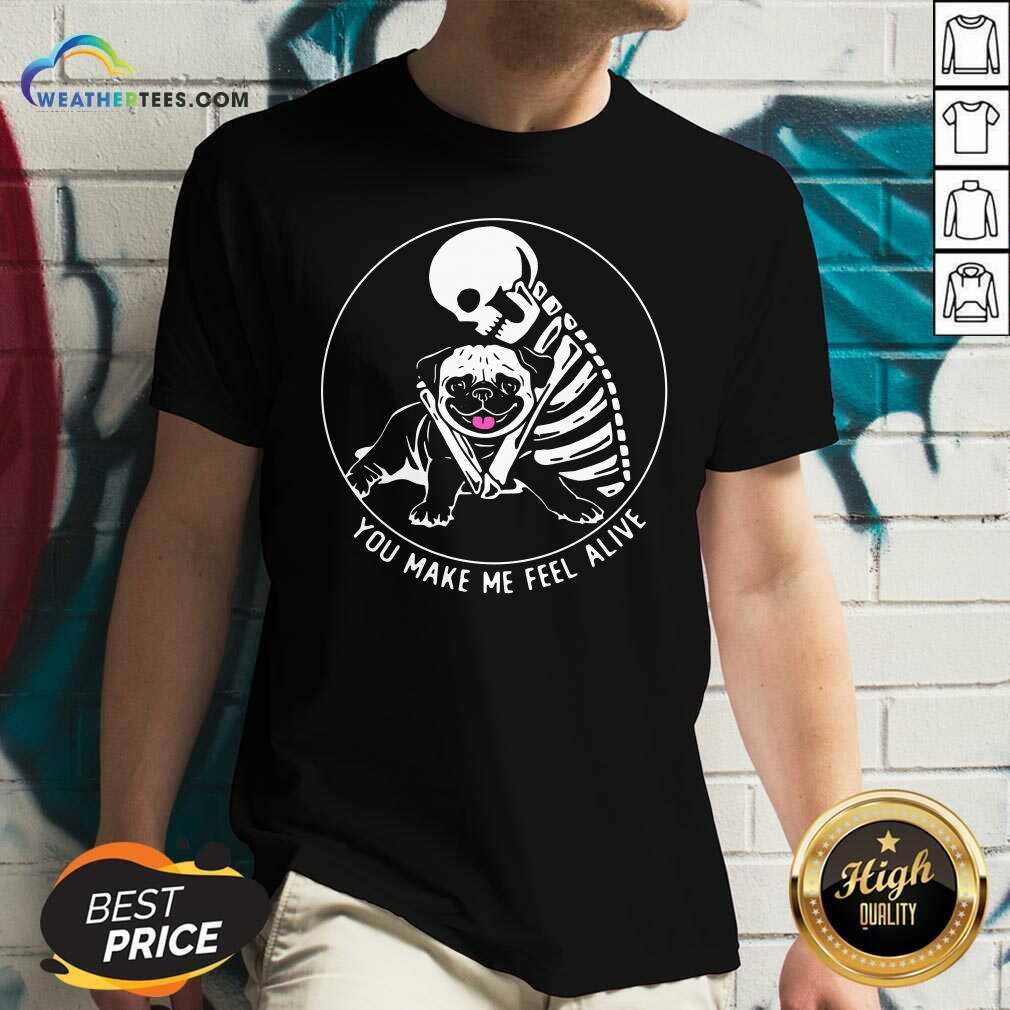 Skeleton Hug Pug You Make Me Feel Alive V-neck - Design By Weathertees.com