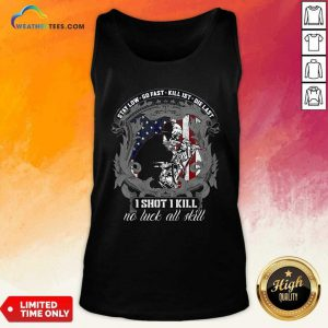 Stay Low Go Fast Kill 1st Die Last I Shot I Kill No Luck All Kill Tank Top - Design By Weathertees.com