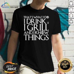 That's What I Do I Drink And I Grill And I Know Things Game Of Thrones V-neck - Design By Weathertees.com