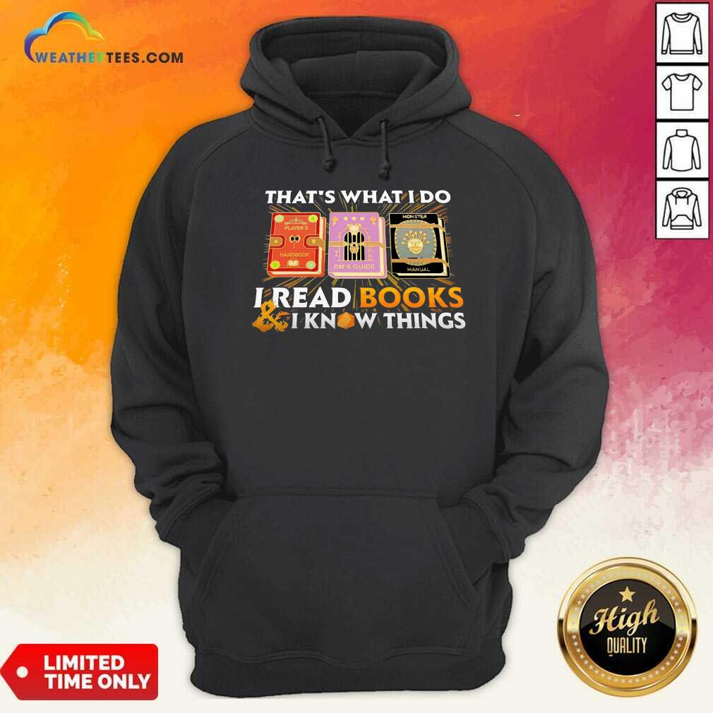 That's What I Do I Read Books And I Know Things Hoodie - Design By Weathertees.com