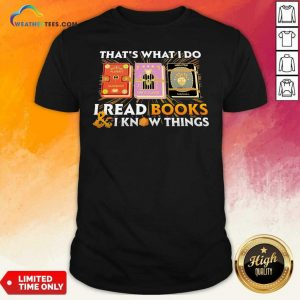 That's What I Do I Read Books And I Know Things Shirt - Design By Weathertees.com