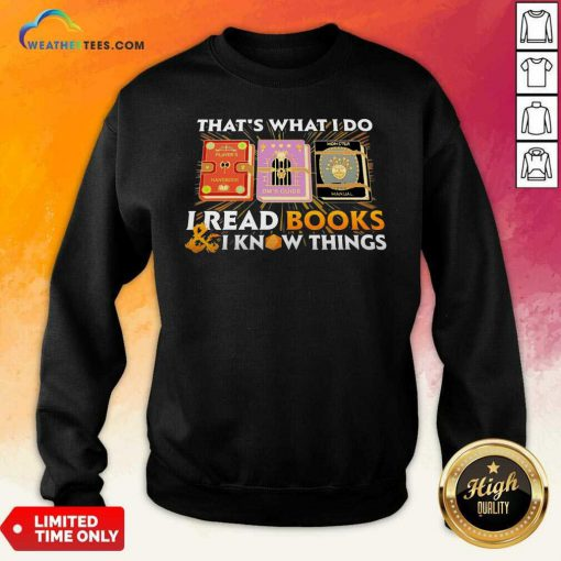 That's What I Do I Read Books And I Know Things Sweatshirt - Design By Weathertees.com