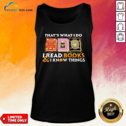 That's What I Do I Read Books And I Know Things Tank Top - Design By Weathertees.com