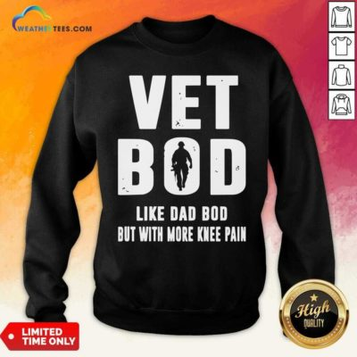 Vet Bod Like Dad Bod But With More Knee Pain Sweatshirt - Design By Weathertees.com
