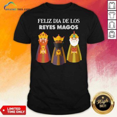 Feliz Dia De Reyes Dia De Los Reyes Magos Three Kings Day Shirt - Design By Weathertees.com