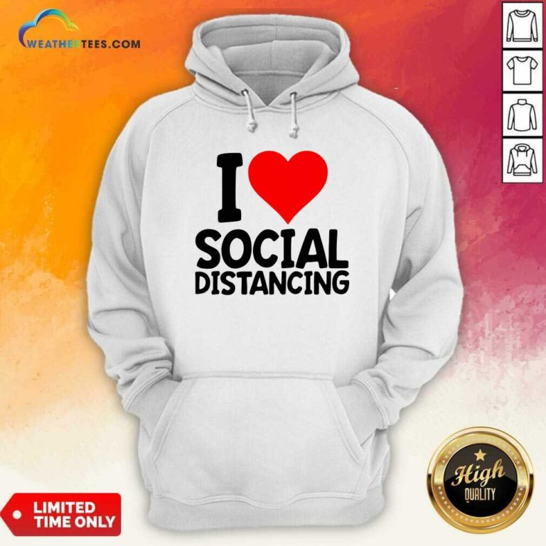 I Love Social Distancing Hoodie - Design By Weathertees.com