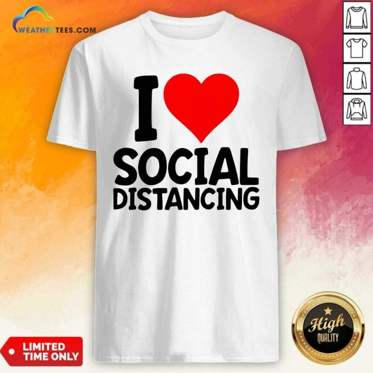 I Love Social Distancing Shirt - Design By Weathertees.com