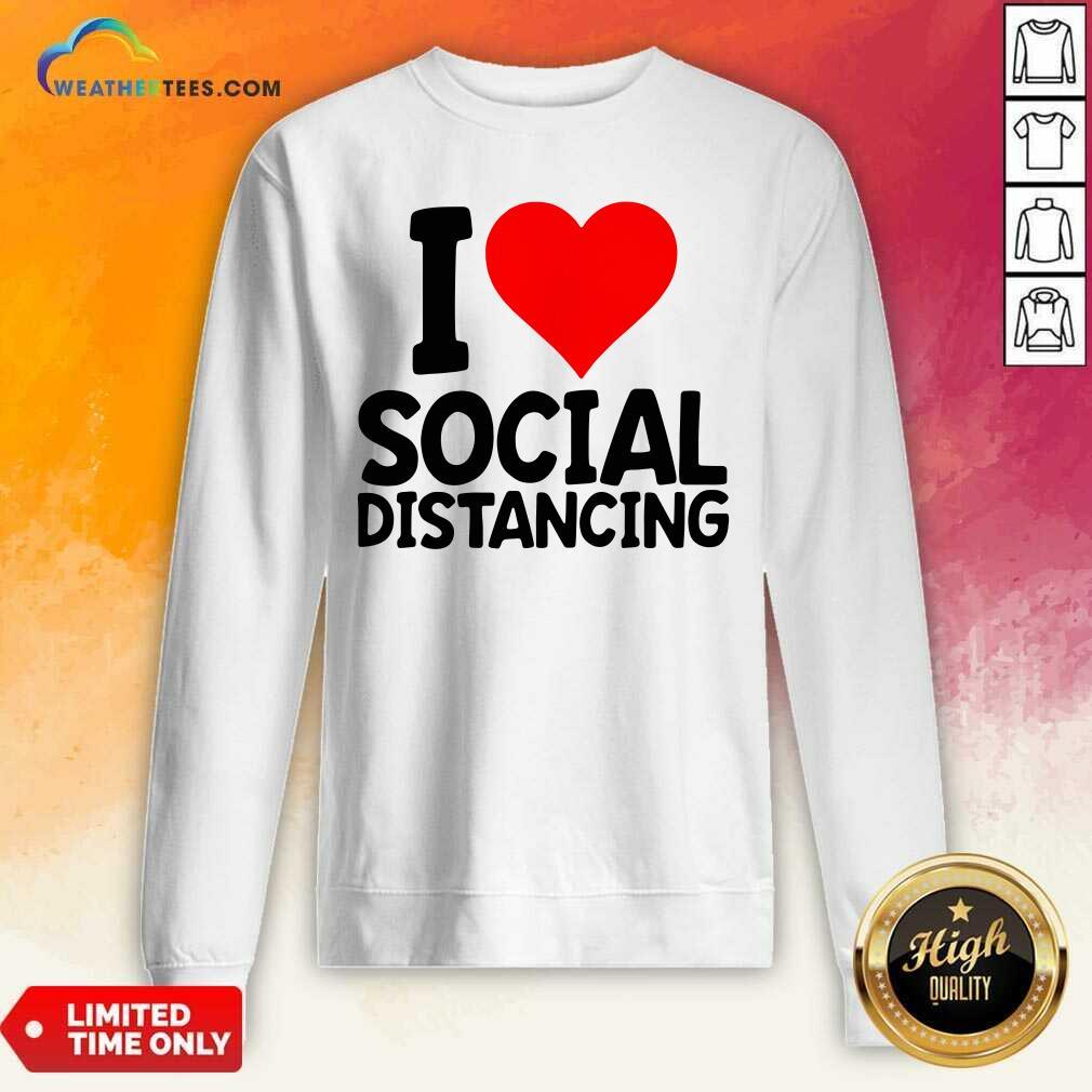 I Love Social Distancing Sweatshirt - Design By Weathertees.com