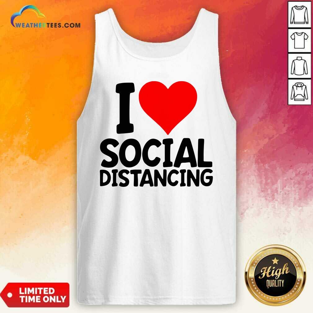 I Love Social Distancing Tank Top - Design By Weathertees.com