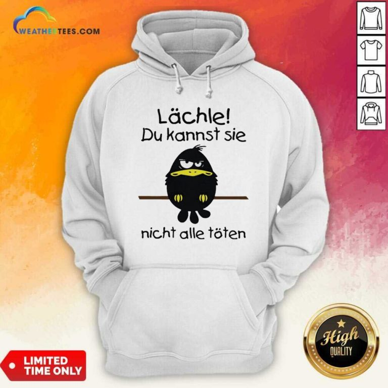 Lächle Du Kannst Sie Nicht Alle Töten Hoodie - Design By Weathertees.com